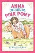 Cover-Bild zu Archerd, Evan: Anna and the Pink Pony: A gorgeously-illustrated early reader that celebrates the magic between children and horses