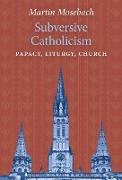 Cover-Bild zu Mosebach, Martin: Subversive Catholicism