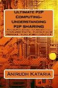 Cover-Bild zu Ultimate P2P Computing-Understanding P2P Sharing, Peer-To-Peer Applications-Architecture Peer-To-Peer Traffic, Its Impact on ISP Protocols Its Challen von Kataria, Anirudh