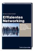 Cover-Bild zu Effizientes Networking: Wie Sie aus einem Kontakt eine werthaltige Geschäftsbeziehung entwickeln von Liebermeister, Barbara