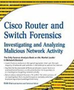 Cover-Bild zu Cisco Router and Switch Forensics: Investigating and Analyzing Malicious Network Activity von Liu, Dale