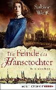 Cover-Bild zu Weiß, Sabine: Die Feinde der Hansetochter (eBook)