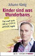 Cover-Bild zu König, Johann: Kinder sind was Wunderbares, das muss man sich nur IMMER WIEDER sagen (eBook)