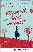Cover-Bild zu Healey, Emma: Elizabeth wird vermisst (eBook)