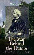 Cover-Bild zu Twain, Mark: MARK TWAIN - The Man Behind the Humor: Complete Autobiographical Books & Biographies (eBook)