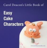 Cover-Bild zu Carol Deacon's Little Book of Easy Cake Characters von Deacon, Carol