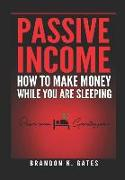 Cover-Bild zu Gates, Brandon K.: How to Make Money While You Are Sleeping: Passive Income Generating Junkie