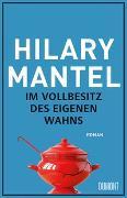 Cover-Bild zu Im Vollbesitz des eigenen Wahns von Mantel, Hilary
