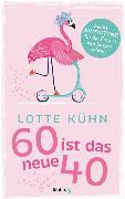 Cover-Bild zu Sechzig ist das neue Vierzig von Kühn, Lotte