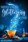 Cover-Bild zu Watch with Glittering Eyes (eBook) von Murphy, K. S.