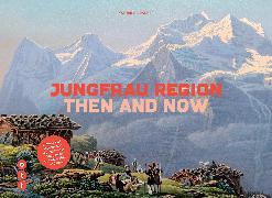 Cover-Bild zu Jungfrau Region - then and now