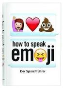 Cover-Bild zu How to speak Emoji. Der Sprachführer