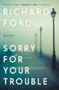 Cover-Bild zu Ford, Richard: Sorry for Your Trouble