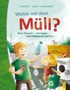 Cover-Bild zu Wohin mit dem Müll? Vom Trennen, Entsorgen und Weiterverwenden von Topfstedt, Silja