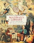 Cover-Bild zu Brooke-Hitching, Edward: The Madman's Library: The Strangest Books, Manuscripts and Other Literary Curiosities from History