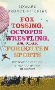 Cover-Bild zu Brooke-Hitching, Edward: Fox Tossing, Octopus Wrestling and Other Forgotten Sports
