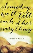 Cover-Bild zu Krien, Daniela: Someday We'll Tell Each Other Everything (eBook)