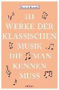 Cover-Bild zu 111 Werke der klassischen Musik, die man kennen muss
