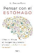 Cover-Bild zu Pensar con el estomago: Como la relacion entre digestion y cerebro afecta nuestr a salud y estado de animo / The Mind-Gut Connection: How the Hidden Conversatio