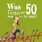 Cover-Bild zu Geschafft! Was Frau mit 50 nicht mehr tun muss!