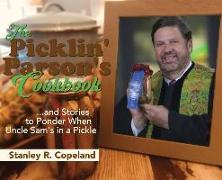 Cover-Bild zu Copeland, Stanley R.: The Picklin' Parson's Cookbook...and Stories to Ponder When Uncle Sam's in a Pickle
