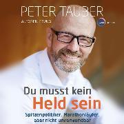 Cover-Bild zu Du musst kein Held sein - Spitzenpolitiker, Marathonläufer, aber nicht unverwundbar (ungekürzt) (Audio Download) von Tauber, Peter