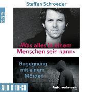 Cover-Bild zu Was alles in einem Menschen sein kann - Begegnungen mit einem Mörder (ungekürzt) (Audio Download) von Schroeder, Steffen