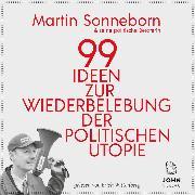 Cover-Bild zu 99 Ideen zur Wiederbelebung der politischen Utopie: Das kommunistische Manifest (Audio Download) von Sonneborn, Martin