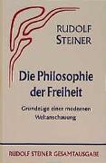 Cover-Bild zu Steiner, Rudolf: Die Philosophie der Freiheit. Grundzüge einer modernen Weltanschauung... / Die Philosophie der Freiheit