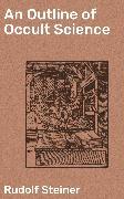 Cover-Bild zu Steiner, Rudolf: An Outline of Occult Science (eBook)
