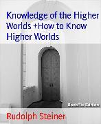Cover-Bild zu Steiner, Rudolph: Knowledge of the Higher Worlds +How to Know Higher Worlds (eBook)