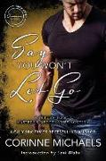 Cover-Bild zu Say You Won't Let Go: A Return to Me/Masters and Mercenaries Novella von Michaels, Corinne