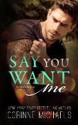 Cover-Bild zu SAY YOU WANT ME von Michaels, Corinne