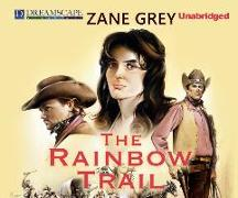Cover-Bild zu The Rainbow Trail: Also Known as the Desert Crucible von Grey, Zane