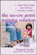 Cover-Bild zu No-Cry Potty Training Solution: Gentle Ways to Help Your Child Say Good-Bye to Diapers (eBook) von Pantley, Elizabeth