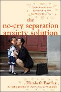 Cover-Bild zu The No-Cry Separation Anxiety Solution: Gentle Ways to Make Good-Bye Easy from Six Months to Six Years von Pantley, Elizabeth