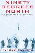 Cover-Bild zu Fleming, Fergus: Ninety Degrees North: The Quest for the North Pole