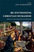 Cover-Bild zu Re-Envisioning Christian Humanism (eBook) von Zimmermann, Jens (Hrsg.)