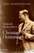 Cover-Bild zu Dietrich Bonhoeffer's Christian Humanism (eBook) von Zimmermann, Jens