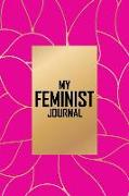 Cover-Bild zu Press, New Nomads: My Feminist Journal: This Pink and Gold Feminist Notebook Makes a Great Way to Show the World That You Are Not to Be Taken Lightly!