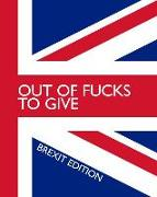 Cover-Bild zu Press, New Nomads: Out of Fucks to Give - Brexit Edition - Wide Ruled Journal: This Brexit Madness Has Gone Too Far and You Are Just Out of Fucks to Give! Bullocks!