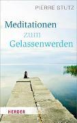 Cover-Bild zu Stutz, Pierre: Meditationen zum Gelassenwerden