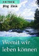 Cover-Bild zu Zink, Jörg: Womit wir leben können (eBook)