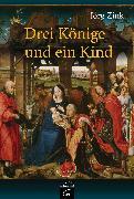 Cover-Bild zu Zink, Jörg: Drei Könige und ein Kind (eBook)