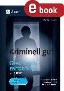 Cover-Bild zu Parigger, Harald: Kriminell gut Geschichte entdecken 5-7 (eBook)