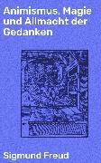 Cover-Bild zu Freud, Sigmund: Animismus, Magie und Allmacht der Gedanken (eBook)