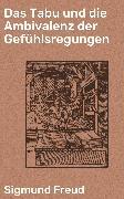 Cover-Bild zu Freud, Sigmund: Das Tabu und die Ambivalenz der Gefühlsregungen (eBook)