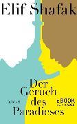 Cover-Bild zu Shafak, Elif: Der Geruch des Paradieses (eBook)