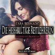 Cover-Bild zu Die heißblütige Reitlehrerin / Erotische Geschichte (Audio Download) von Bernado, Tara