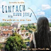 Cover-Bild zu Einfach kann jeder oder Wie angle ich mir einen Mann (Audio Download) von Schäfer, Cornelia